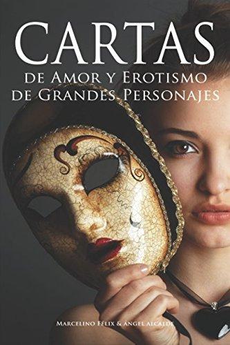 Cartas de Amor y Erotismo de Grandes Personajes Tapa blanda – 22 mar 2018 Marcelino Félix Ángel Álcalde Independently published 1980601615