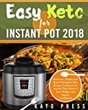 img - for Easy Keto For Instant Pot 2018: Delicious, Simple and Quick Ketogenic Diet Recipes Cookbook for Anyone That Want to Lose Weight and Regain Confidence (The Complete Keto Diet Cookbook for Beginners) book / textbook / text book