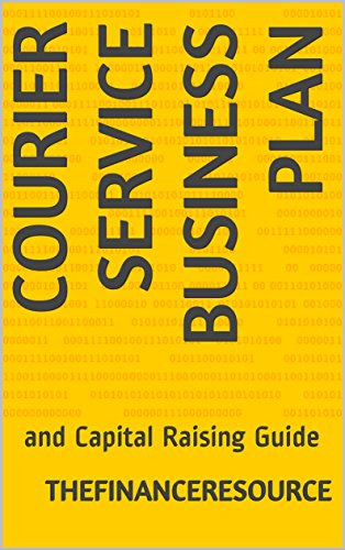 Courier Service Business Plan: and Capital Raising Guide