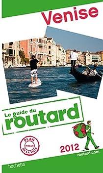 Guide du routard. Venise. 2012 par Guide du Routard