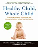 img - for Healthy Child, Whole Child: Integrating the Best of Conventional and Alternative Medicine to Keep Your Kids Healthy book / textbook / text book