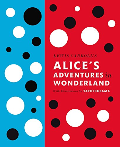 Lewis Carroll's Alice's Adventures in Wonderland: With Artwork by Yayoi Kusama (A Penguin Classics Hardcover) -