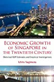 Economic Growth of Singapore in the Twentieth Century, Ichiro Sugimoto, 9814317918