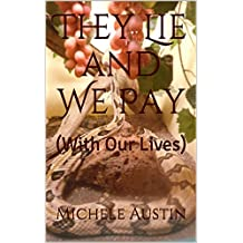 They Lie and We Pay: (With Our Lives)