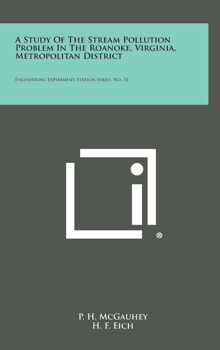 A Study of the Stream Pollution Problem in the Roanoke, Virginia, Metropolitan District: Engineering Experiment Station Series, No. 51 pdf