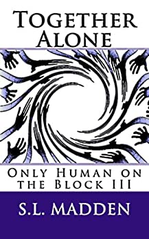 Together Alone (Only Human on the Block Book 3) by [Madden, S.L.]