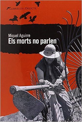Resultat d'imatges de Els morts no parlen, de Miquel Aguirre