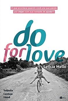 Do For Love: O que acontece quando você une sua paixão por viajar com sua vontade de ajudar? por [Mello, Leticia]