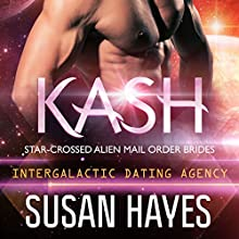 Kash: Star-Crossed Alien Mail Order Brides: Intergalactic Dating Agency, Book 3 Audiobook by Susan Hayes Narrated by Tieran Wilder