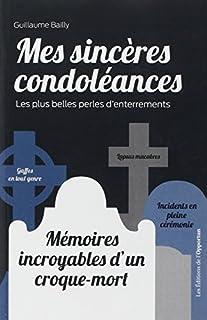 Mes sincères condoléances : les plus belles perles d'enterrements, Bailly, Guillaume