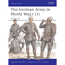 The German Army in World War I (1): 1914–15: 1914-15 Pt. 1 (Men-at-Arms)