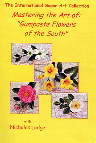 Nicholas Lodge Mastering the Art of Gumpaste Flowers of the South - Lodge Sugar
