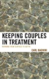 Keeping Couples in Treatment : Working from Surface to Depth, Bagnini, Carl, 0765709031