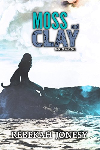 Moss and Clay (Mab's Doll Book 2) by [Jonesy, Rebekah]