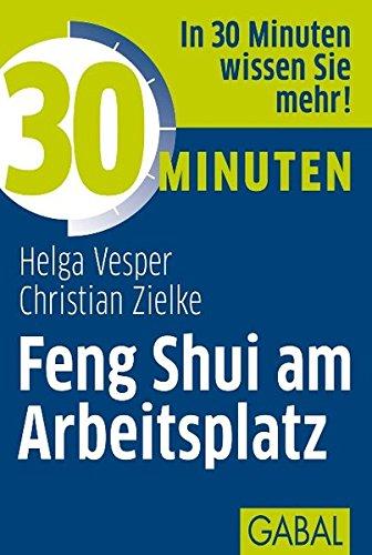 30 Minuten Feng Shui am Arbeitsplatz Taschenbuch – 16. Juli 2012 Helga Vesper Christian Zielke GABAL 386936422X