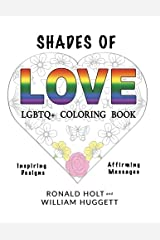 Shades of Love LGBTQ+ Coloring Book: Inspiring Designs with Affirming Messages of Love and Acceptance Paperback
