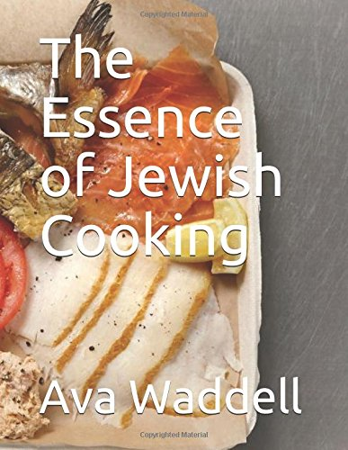 The Essence of Jewish Cooking by Ava Waddell
