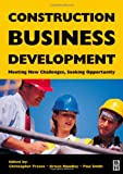 Construction Business Development : Meeting New Challenges, Seeking Opportunities, , 0750651091