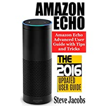 Amazon Echo: 2016 - The Ultimate Guide to Learn Amazon Echo In No Time (Amazon Echo, Alexa Skills Kit, smart devices, digital services, digital media,) (Amazon Prime, internet device, guide Book 7)