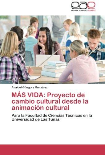 MAS VIDA: Proyecto de cambio cultural desde la animacion cultural: Para la Facultad de Ciencias Tecnicas en la Universidad de Las Tunas (Spanish Edition) [Anaicel Gongora Gonzalez] (Tapa Blanda)