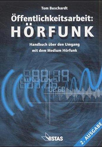 Öffentlichkeitsarbeit: Hörfunk: Handbuch über den Umgang mit dem Medium Hörfunk