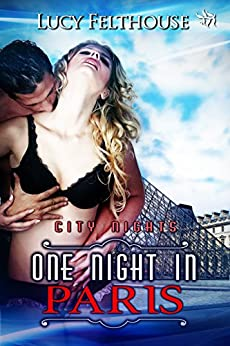 One Night in Paris (City Nights Series, book 2) by [Felthouse, Lucy]
