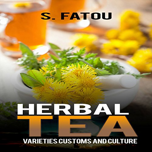 Herbal Tea: Varieties, Customs, and Culture by S. Fatou