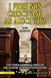 I fiori non crescevano ad Auschwitz (eNewton Saggistica) (Italian Edition)