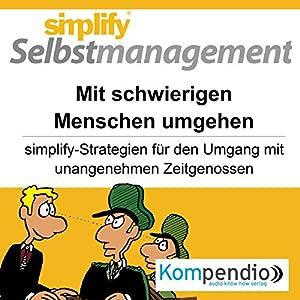 Simplify Selbstmanagement - Mit schwierigen Menschen umgehen Hörbuch
