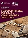 Masculinidades, familias y comunidades afectivas (Emociones e interdisciplina) (Spanish Edition)