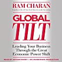 Global Tilt: Leading Your Business Through the Great Economic Power Shift Audiobook by Ram Charan Narrated by Arthur Morey