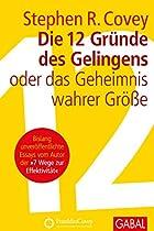 DIE 12 GRÜNDE DES GELINGENS: ODER DAS GEHEIMNIS WAHRER GRÖSSE (DEIN ERFOLG) (GERMAN EDITION)