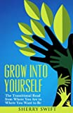 Grow into Yourself: The Transitional Road from Where You are to Where You Want to Be