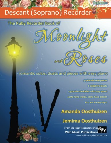 Easy Recorder Pieces (The Ruby Recorder book of Moonlight and Roses: romantic solos, duets, and pieces with easy piano. All tunes in easy keys, and arranged especially for beginner+ descant (soprano) recorder players.)