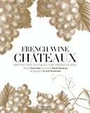 French Wine Châteaux: Distinctive Vintages and Their Estates