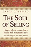 img - for The Soul Of Selling: How To Achieve Extraordinary Results With Remarkable Ease (without losing your soul in the process) book / textbook / text book