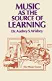 Music As the Source of Learning : Consultant in Early Childhood and Remedial Education and Educational Technology, Wisbey, A. S., 9401162220