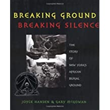 Breaking Ground, Breaking Silence: The Story of New York's African Burial Ground (Coretta Scott King Author Honor Books)