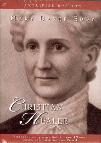 Mary Baker Eddy: Christian Healer (Amplified Edition), yvonne-cache-von