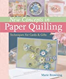 New Concepts in Paper Quilling, Marie Browning, 1402735103