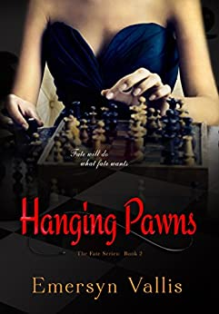 Hanging Pawns (The Fate Series Book 2) by [Vallis, Emersyn]