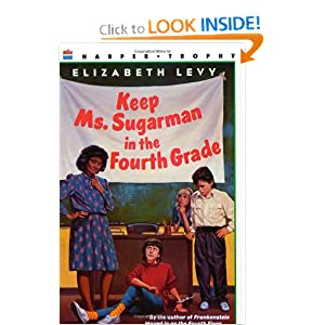 Keep Ms. Sugarman in the Fourth Grade Elizabeth Levy and David Henderson