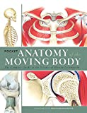 Pocket Anatomy of the Moving Body: The Compact Guide to the Science of Human Locomotion