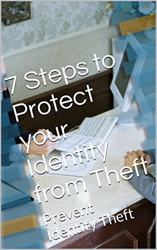 7 Steps to Protect your Identity from Theft: Prevent Identity Theft
