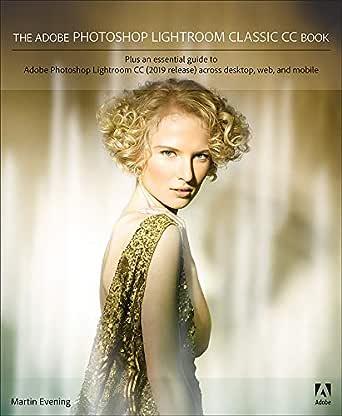 Amazon Com The Adobe Photoshop Lightroom Classic Cc Book Ebook Evening Martin Kindle Store