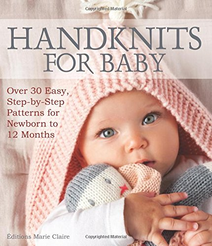 Easy Crochet Baby Clothes - Handknits for Baby: Over 30 Easy, Step-by-Step Patterns for Newborn to 12 Months