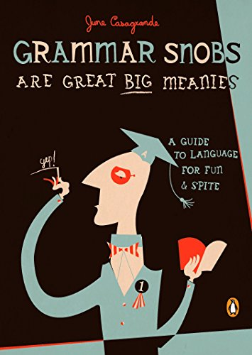 Grammar Snobs Are Great Big Meanies: A Guide to Language for Fun and Spite by Penguin Books