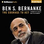 The Courage to Act: A Memoir of a Crisis and Its Aftermath | Ben S. Bernanke