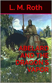 Abelard and the Dragon's Vapor (Adventures of Abelard Book 1) by [Roth, L. M.]