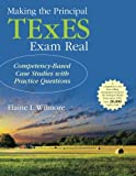 img - for Making the Principal TExES Exam Real:: Competency-Based Case Studies with Practice Questions book / textbook / text book